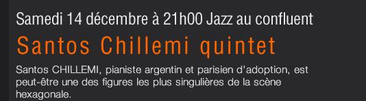 Samedi 14 décembre à 21h00 Jazz au confluent Santos CHILLEMI, pianiste argentin et parisien d'adoption, est peut-être une des figures les plus singulières de la scène hexagonale.