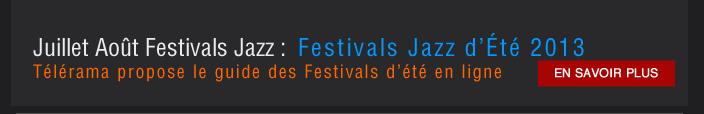 Juillet Août Festivals Jazz :  Festivals Jazz d'Été 2013