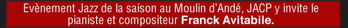Evènement Jazz de la saison au Moulin d'Andé, JACP y invite le pianiste et compositeur Franck Avitabile.