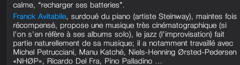 Franck Avitabile, surdoué du piano (artiste Steinway), maintes fois récompensé, propose une musique très cinématographique (si l'on s'en réfère à ses albums solo), le jazz (l'improvisation) fait partie naturellement de sa musique; il a notamment travaillé avec Michel Petrucciani, Manu Katché, Niels-Henning Ørsted-Pedersen «NHØP», Ricardo Del Fra, Pino Palladino ...