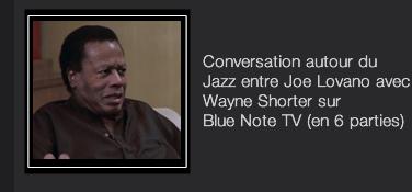 Conversation autour du Jazz entre Joe Lovano avec Wayne Shorter sur  Blue Note TV (en 6 parties)