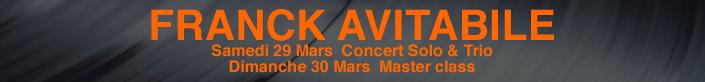 FRANCK AVITABILE  Samedi 29 Mars  Concert Solo & Trio  Dimanche 30 Mars  Master class