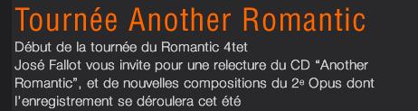 """Début de la tournée du Romantic 4tet José Fallot vous invite pour une relecture du CD """"Another Romantic"""", et de nouvelles compositions du 2e Opus dont l'enregistrement se déroulera cet été"""