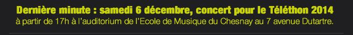 Dernière minute : samedi 6 décembre, concert pour le Téléthon 2014  à partir de 17h à l'auditorium de l'Ecole de Musique du Chesnay au 7 avenue Dutartre.