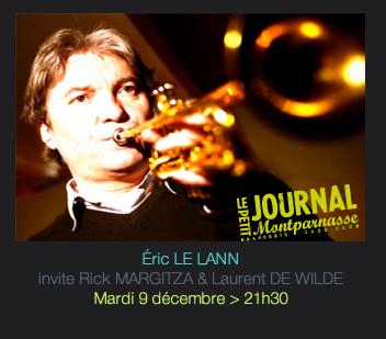 Éric LE LANN  invite Rick MARGITZA & Laurent DE WILDE Mardi 9 décembre > 21h30
