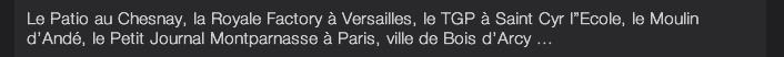 """Le Patio au Chesnay, la Royale Factory à Versailles, le TGP à Saint Cyr l""""Ecole, le Moulin d'Andé, le Petit Journal Montparnasse à Paris, ville de Bois d'Arcy ..."""