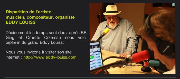 Disparition de l'artiste,  musicien, compositeur, organiste  EDDY LOUISS   Décidement les temps sont durs, après BB Ging et Ornette Coleman nous voici  orphelin du grand Eddy Louiss.  Nous vous invitons à visiter son site internet : http://www.eddy-louiss.com