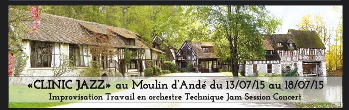 «CLINIC JAZZ» au Moulin d'Andé du 13/07/15 au 18/07/15  Improvisation Travail en orchestre Technique Jam Session Concert