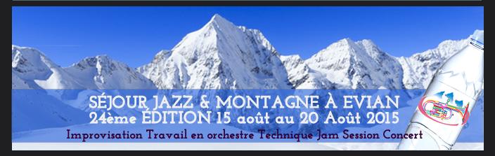 SÉJOUR JAZZ & MONTAGNE À EVIAN  24ème ÉDITION 15 août au 20 Août 2015 Improvisation Travail en orchestre Technique Jam Session Concert