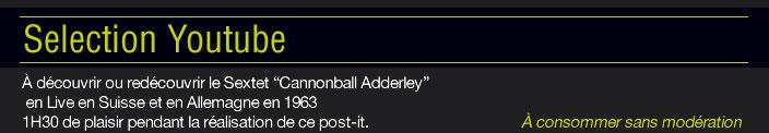 """Selection Youtube : À découvrir ou redécouvrir le Sextet """"Cannonball Adderley""""  en Live en Suisse et en Allemagne en 1963 1H30 de plaisir pendant la réalisation de ce post-it.         À consommer sans modération"""