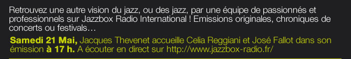 Retrouvez une autre vision du jazz, ou des jazz, par une équipe de passionnés et professionnels sur Jazzbox Radio International ! Emissions originales, chroniques de concerts ou festivals…