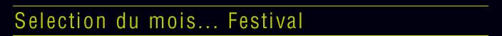 Selection du mois... Festival