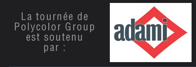 La tournée de  Polycolor Group  est soutenu  par l'Adami
