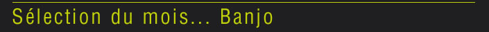 Selection du mois Banjo<vide>