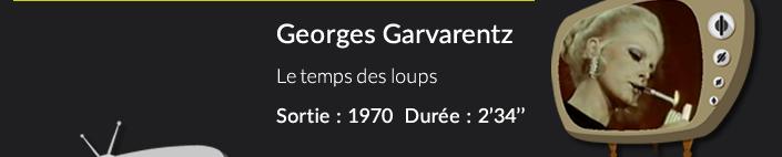 Georges GarvarentzLe temps des loups Sortie : 1970  Durée : 2'34''