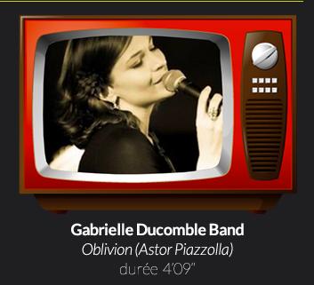Gabrielle Ducomble Band Oblivion (Astor Piazzolla)durée  4'09''