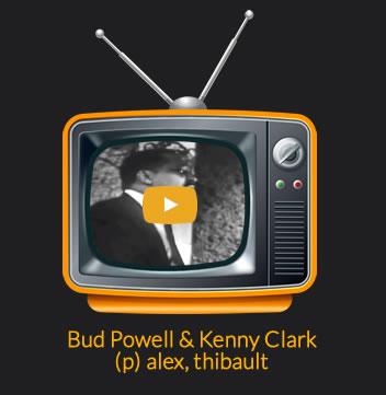 Bud Powell & Kenny Clark (p) alex, thibault